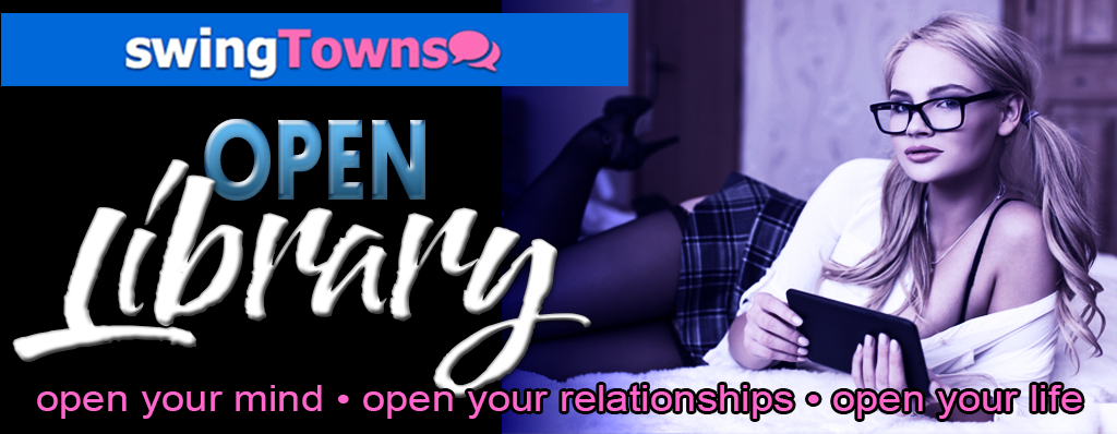 SwingTowns Open Library - Open Your Mind - Open Your Relationships - Open Your Life - Non-Monogamy Blog for Swingers, Poly (Polyamory), and Fetish